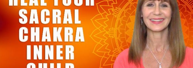 Heal Your Sacral Chakra Inner Child
