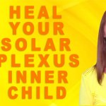 Heal Your Solar Plexus Chakra Inner Child