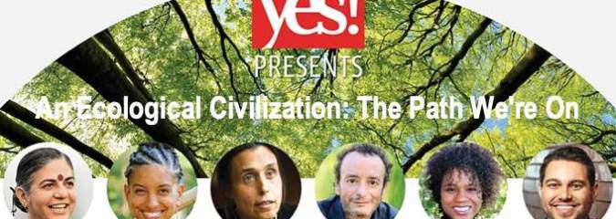 Watch the Replay: YES! Presents 'An Ecological Civilization: The Path We're On'