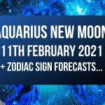 Aquarius New Moon 11th February 2021 + Zodiac Sign Forecasts