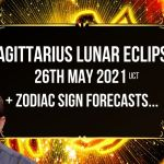 Sagittarius Lunar Eclipse 26th May 2021 + Zodiac Sign Forecasts