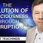 The Evolution of Consciousness Through Disruption | Eckhart Tolle Teachings