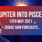 Jupiter into Pisces 13th May 2021 + Zodiac Sign Forecasts