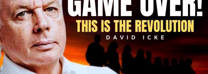 This is Revolution! It's Game Over!   David Icke