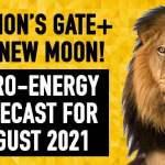 8/8 Lion's Gate + Leo New Moon! Astro-Energy Forecast August 2021