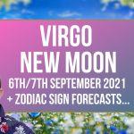 Virgo New Moon 6th/7th September 2021+ Zodiac Sign Forecasts