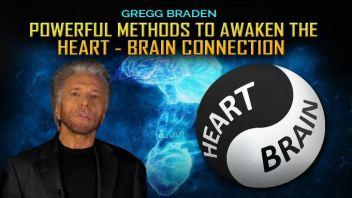 Two Powerful Methods to Awaken Heart & Brain Connection | Gregg Braden