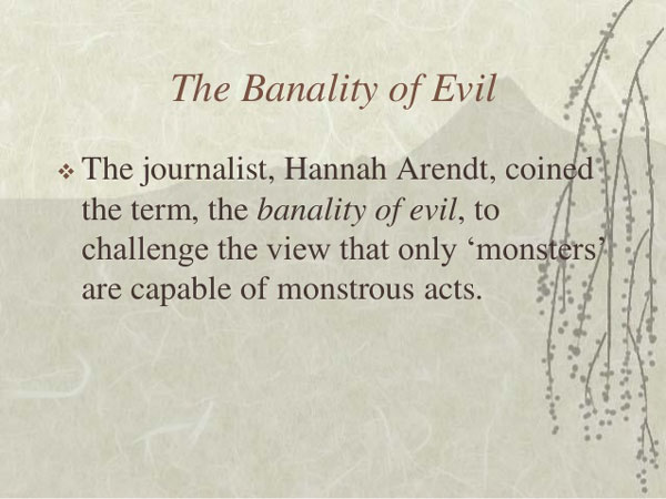 The Banality Of Evil