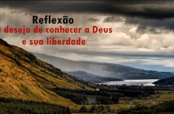 [Reflexão] O desejo de conhecer a Deus e sua liberdade
