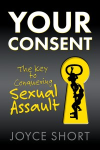 Your Consent - The Key to Conquering Sexual Assault