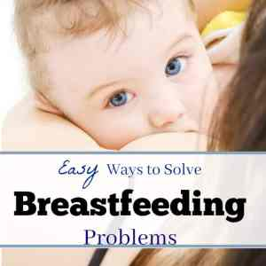 Easy Ways To Solve Breastfeeding Problems
