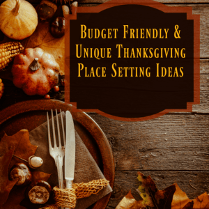 Budget Friendly & Unique Thanksgiving Place Setting Ideas