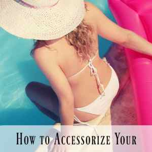 How to Accessorize Your Swimsuit