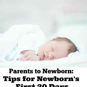 Parents to Newborn:Tips for Newborn's First 30 Days