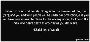quote-submit-to-islam-and-be-safe-or-agree-to-the-payment-of-the-jizya-tax-and-you-and-your-people-khalid-ibn-al-walid-206179