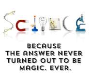 SCIENCE because answer never magic