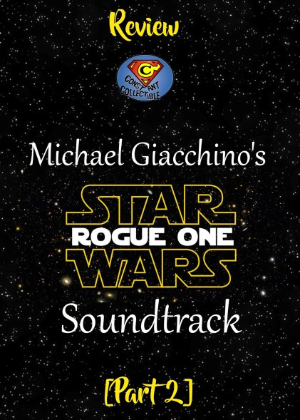 Review of Michael Giacchino's Star Wars Rogue One Soundtrack PART 2 (Spoilers) - Constant Collectible.jpg