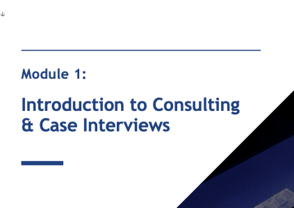Module 1: Introduction to Consulting and Case Interviews