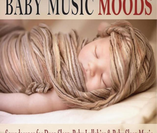 Baby Music Moods Soundscapes For Deep Sleep Baby Lullabies Baby Sleep Music Album By Steven Current Childrens