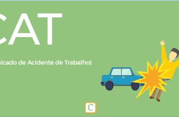CAT – COMUNICADO DE ACIDENTE DE TRABALHO.