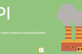 IPI, e os produtos industrializados.