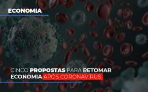 cinco-propostas-para-retomar-economia-apos-coronavirus