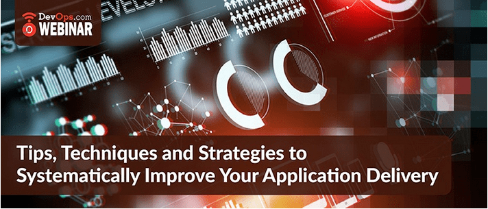 Tips, Techniques and Strategies to Systematically Improve Your Application Delivery