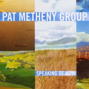 Speaking of Now from the Pat Metheny Group