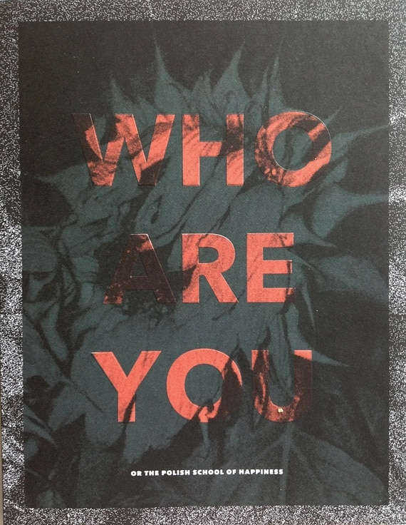 """Who Are You Or The Polish School Of Happiness"", Viennafair The New Contemporary, Polnisches Institut Wien, 2013, catalogue"