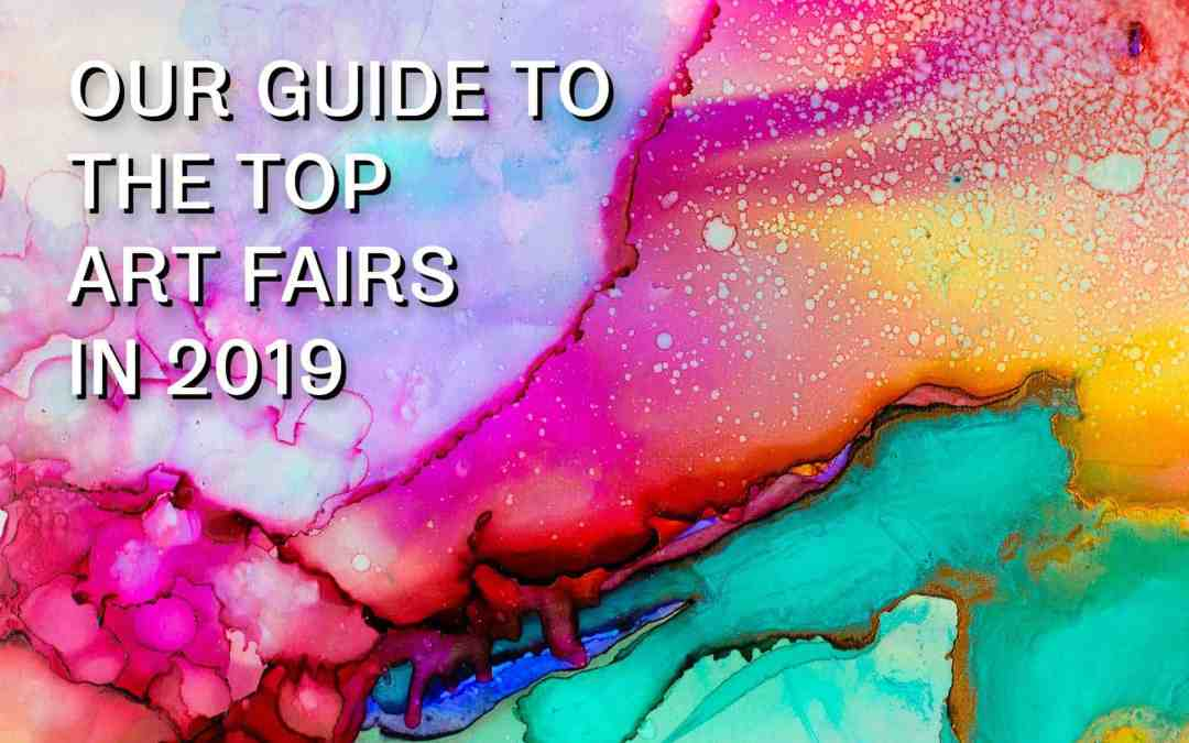 OUR GUIDE TO THE TOP ART FAIRS IN 2019
