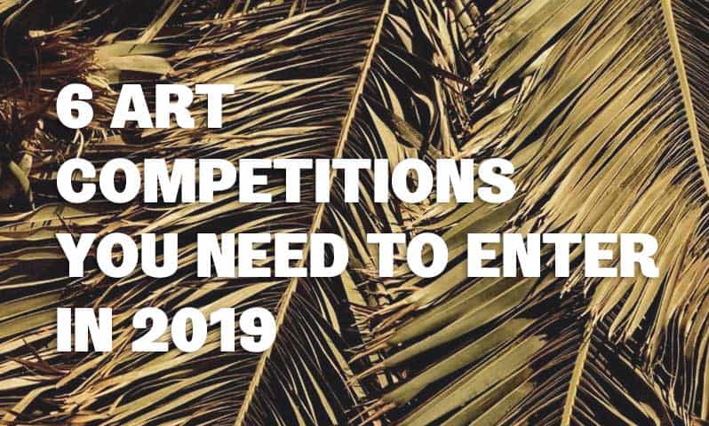 6 ART COMPETITIONS YOU NEED TO ENTER IN 2019