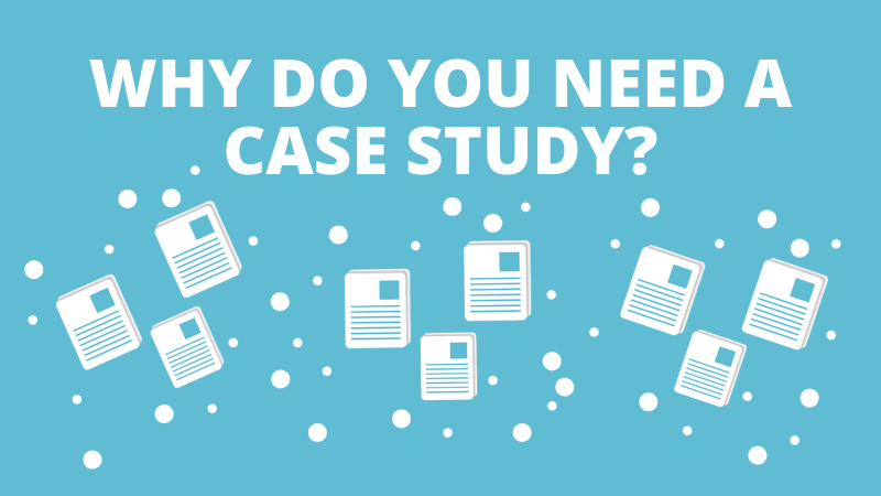 Why Do You Need a Case Study