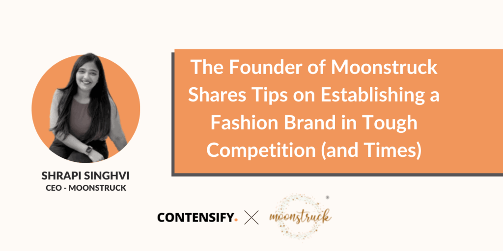 The Founder of Moonstruck Shares Tips on Establishing a Fashion Brand in Tough Competition (and Times)