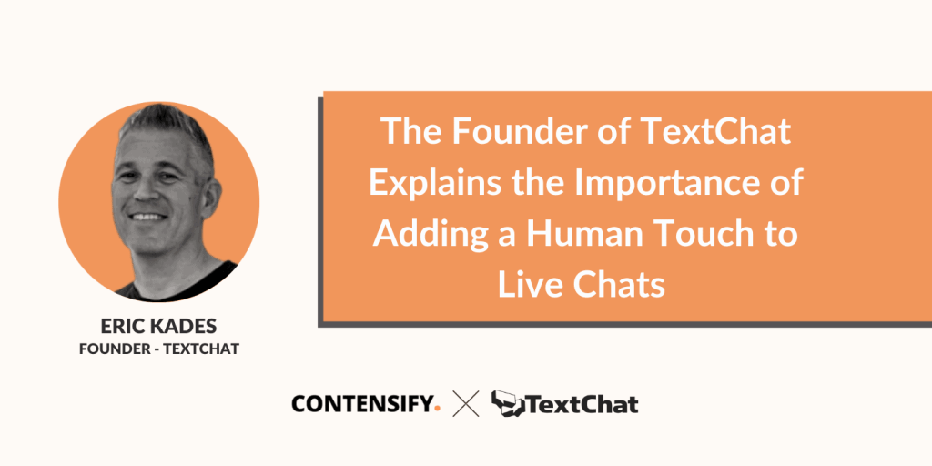 The Founder of TextChat Explains the Importance of Adding a Human Touch to Live Chats