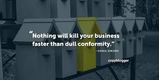 Nothing will kill your business faster than dull conformity by sonia simona