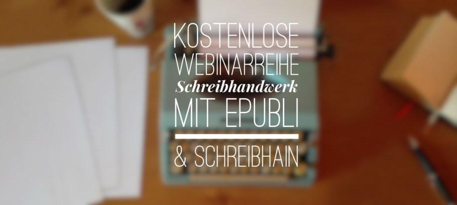 Kostenlose Wenibnarreihe Schreibhandwerk von epubli und Schreibhain