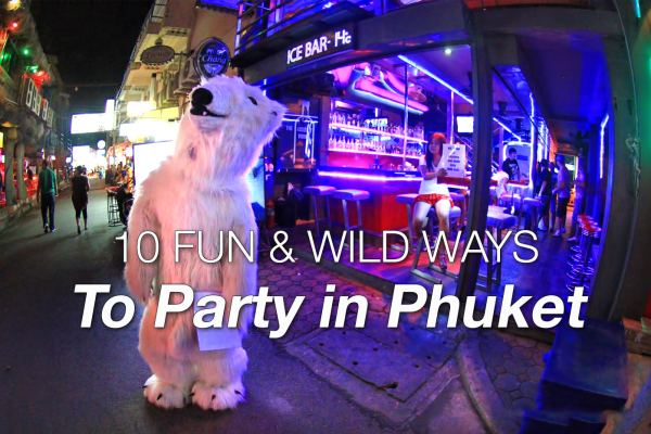 Where to Party in Phuket – 10  Fun and Wild Ways to PARTY! (updated)