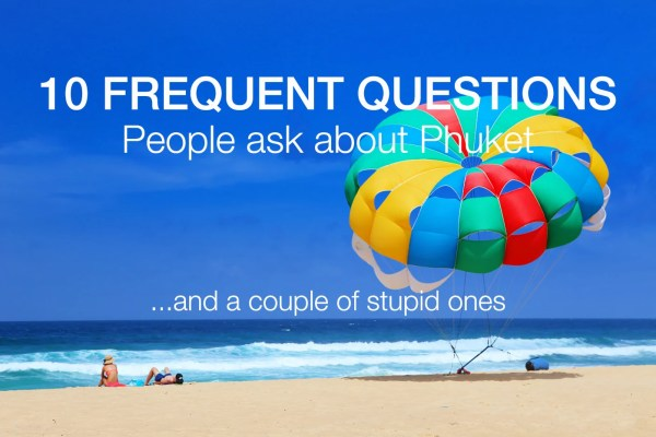 10 Questions People Always Ask about Phuket (and a couple of stupid ones)