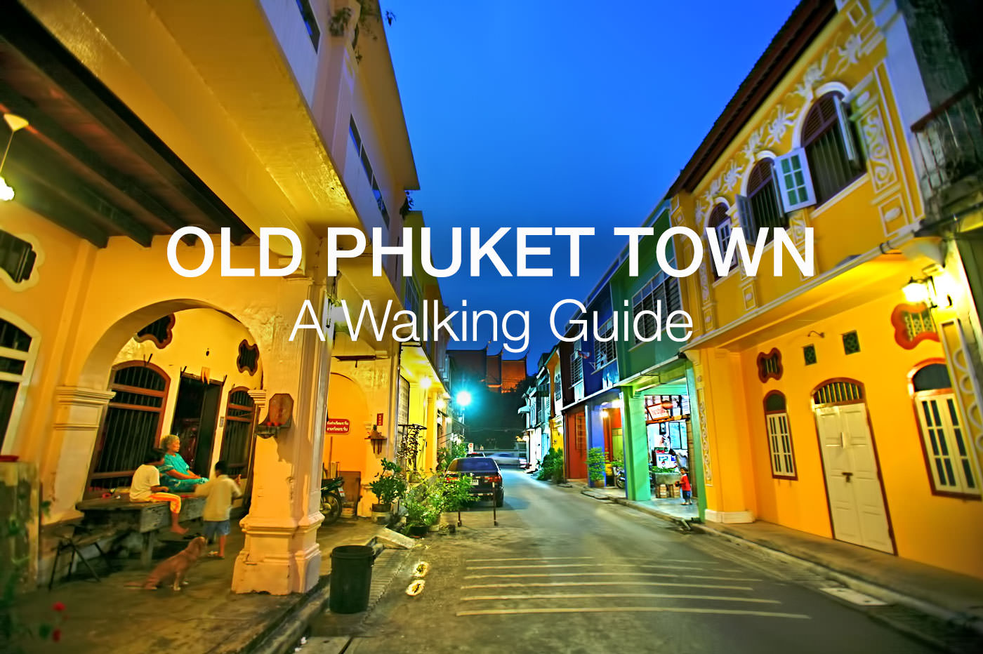 Phuket Town A Walking Guide to Old Phuket Streets Phuket 101