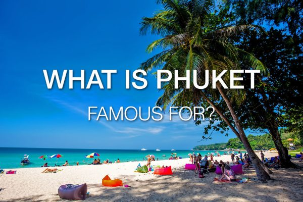 What is Phuket Famous For? 11 Things to See, Do and Try