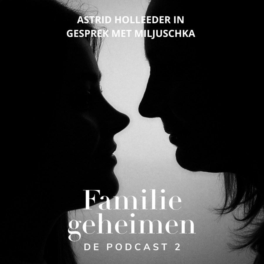 Familiegeheimen #2 – Astrid Holleeder in gesprek met Miljuschka