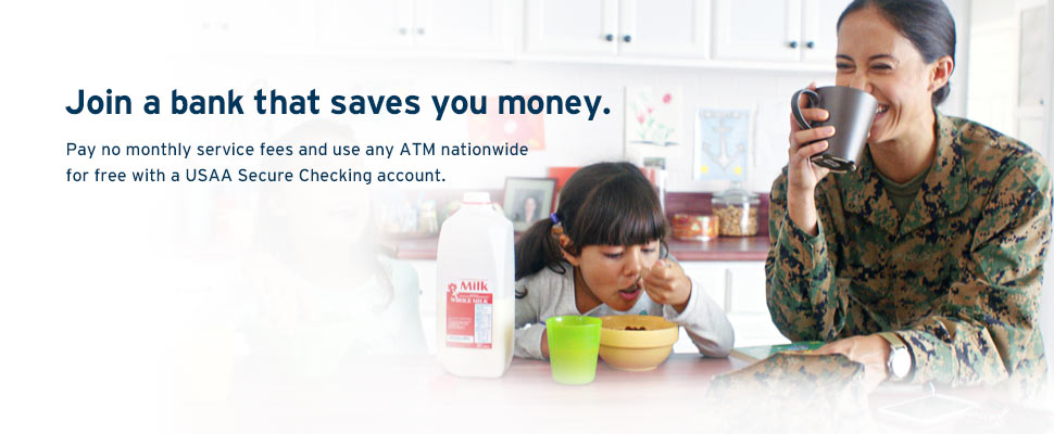 Join a bank that saves you money. Pay no monthly service fees and use any ATM nationwide for free with a USAA Secure Checking account.
