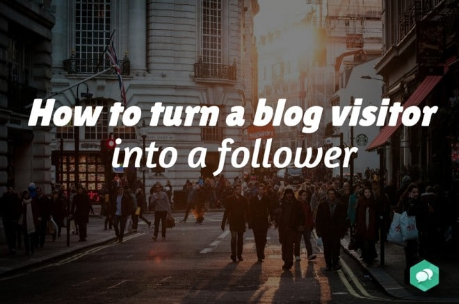 How to turn a blog visitor into a follower