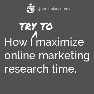 How I try to maximize online marketing research time