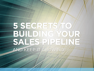 Five Secrets to Building Your Sales Pipeline