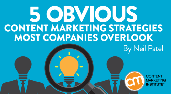 5 Obvious Content Marketing Strategies Most Companies Overlook