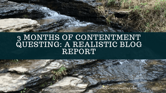 3 month blog report, contentment questing