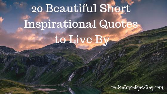 Image of: Goodnet Inpirational Quote Beautiful Quote Short Inspirational Quote Quotes To Live By Short Contentment Questing 20 Beautiful Short Inspirational Quotes To Live By Contentment