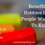 Benefits of Hobbies Happy People Want You To Know