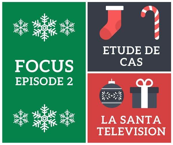 focus episode 2 santatelevision contenu-digital.fr etude de cas